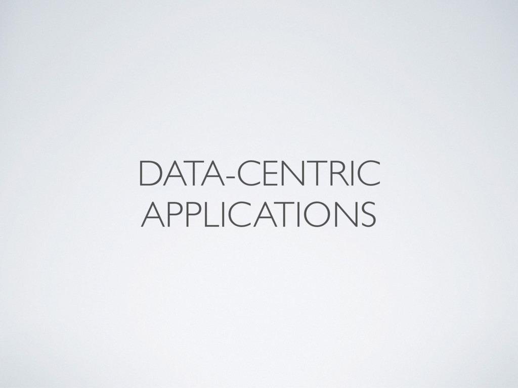 DATA-CENTRIC APPLICATIONS