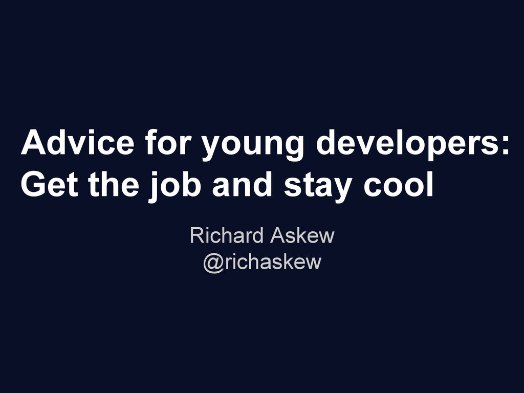 Advice for young developers: Get the job and st...