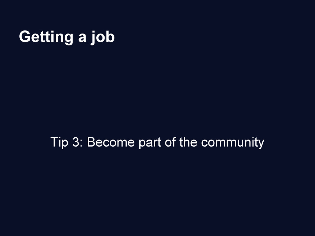 Getting a job Tip 3: Become part of the communi...