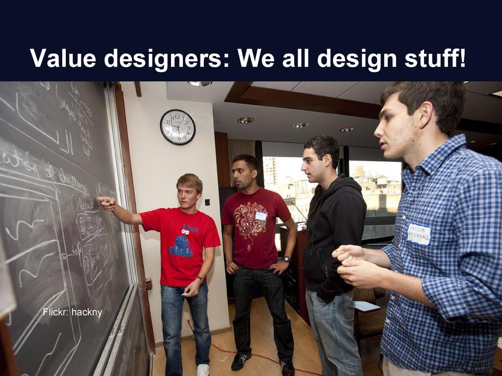 Value designers: We all design stuff! Flickr: h...