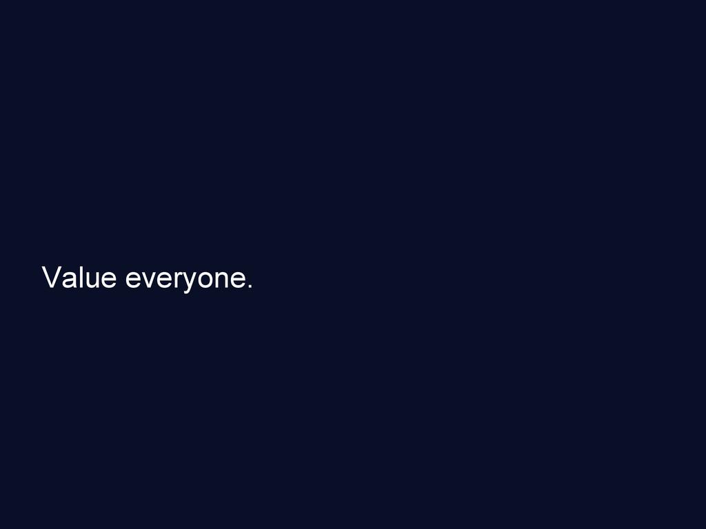 Value everyone.