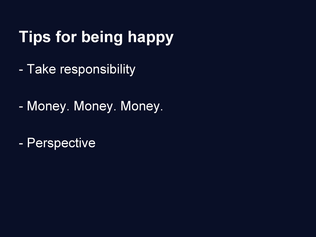 Tips for being happy - Take responsibility - Mo...