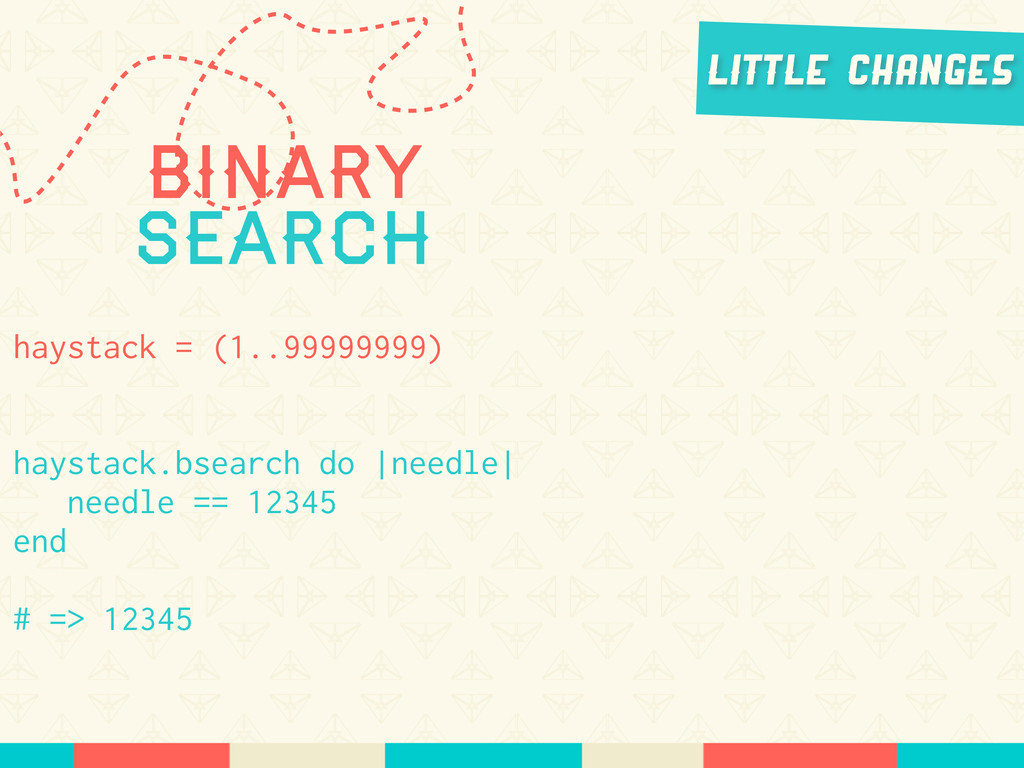 Binary Search haystack = (1..99999999) haystack...