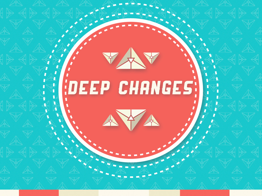 Deep Changes