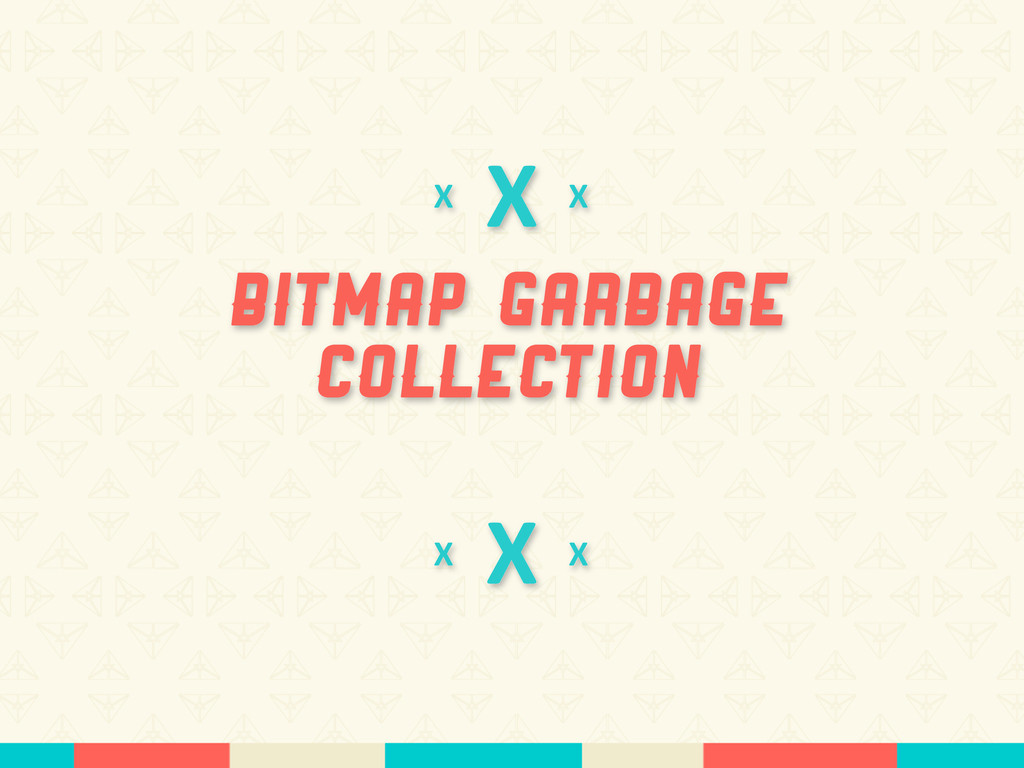 X BItmap Garbage Collection X X X X X