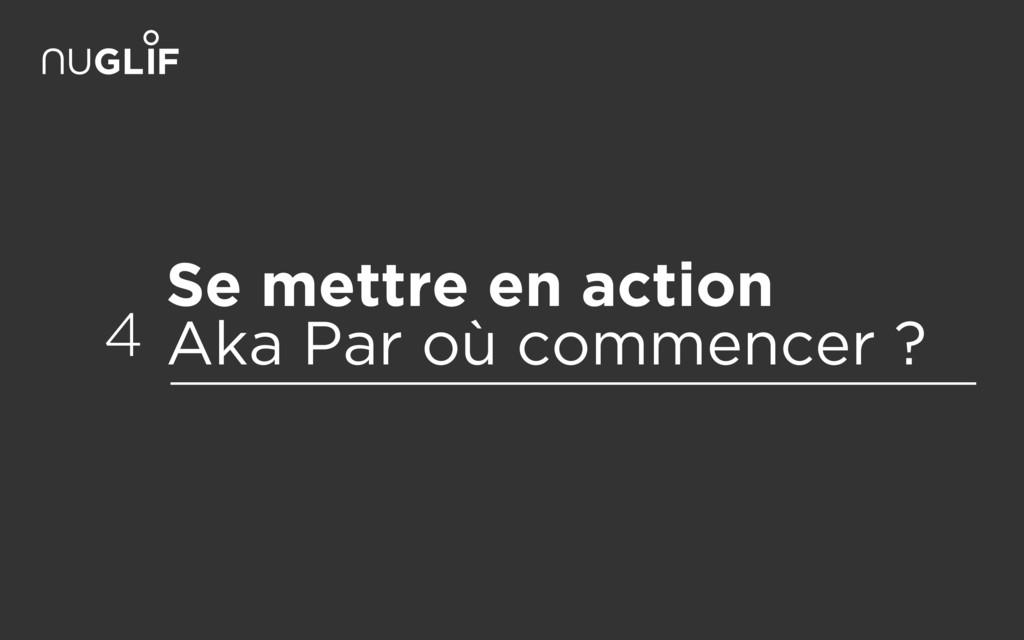Se mettre en action Aka Par où commencer ? 4