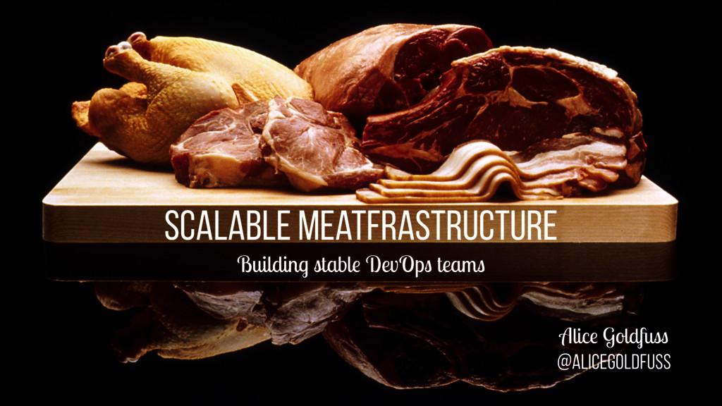 Scalable Meatfrastructure Building stable DevOp...