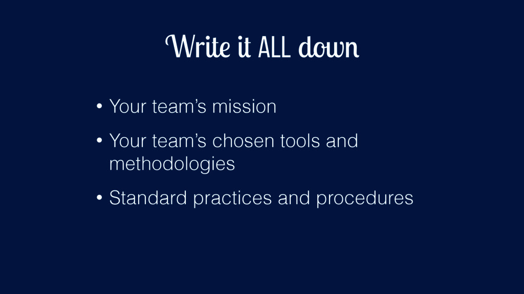 Write it all down • Your team's mission • Your ...
