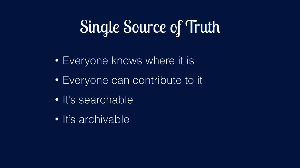 Single Source of Truth • Everyone knows where i...