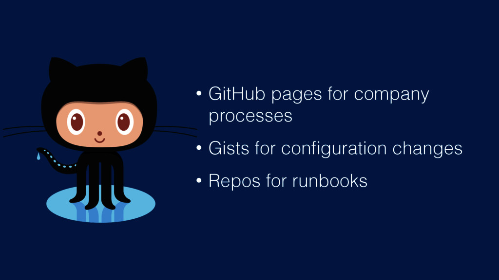 • GitHub pages for company processes • Gists fo...