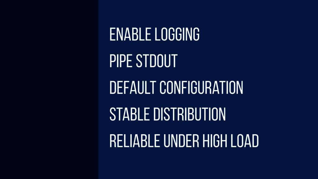 Enable Logging PIPE STDOUT Default configuratio...