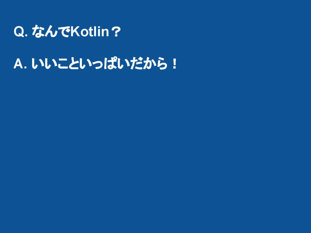 Q. なんでKotlin? A. いいこといっぱいだから!
