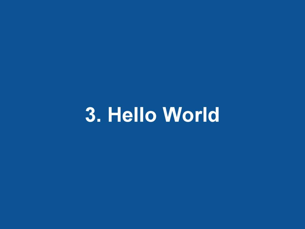 3. Hello World