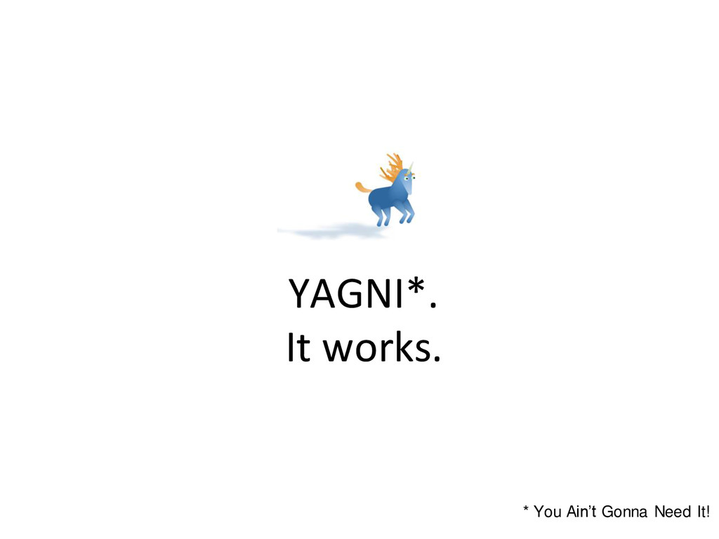 YAGNI*. It works. * You Ain't Gonna Need It!