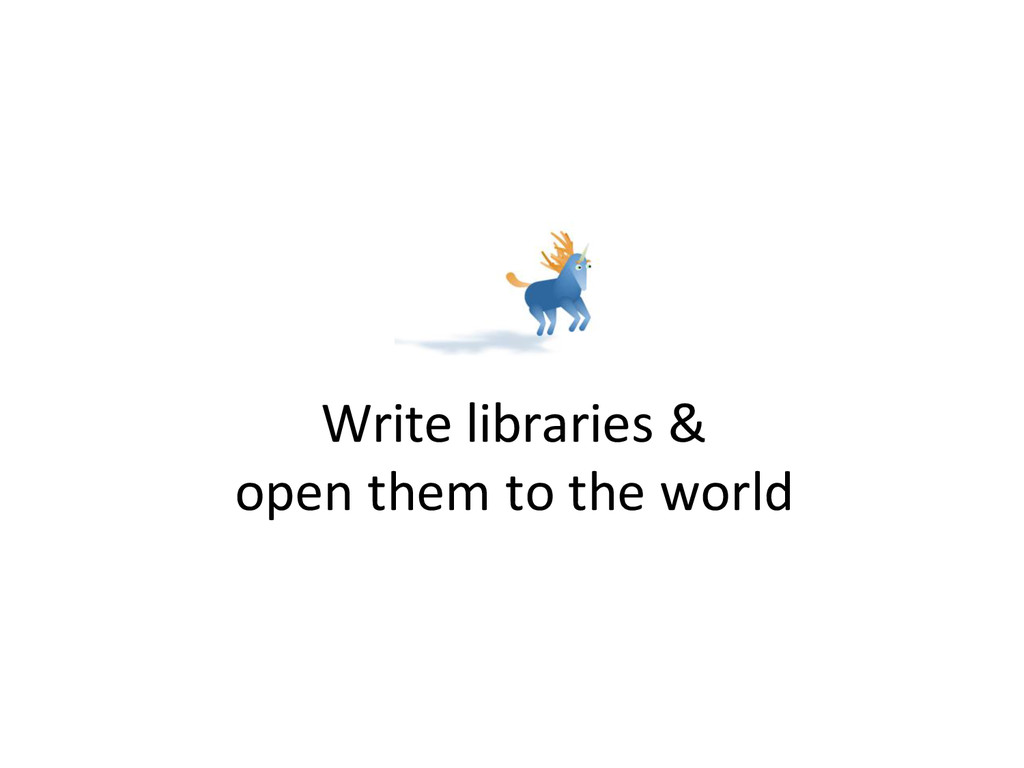 Write libraries & open them to the world