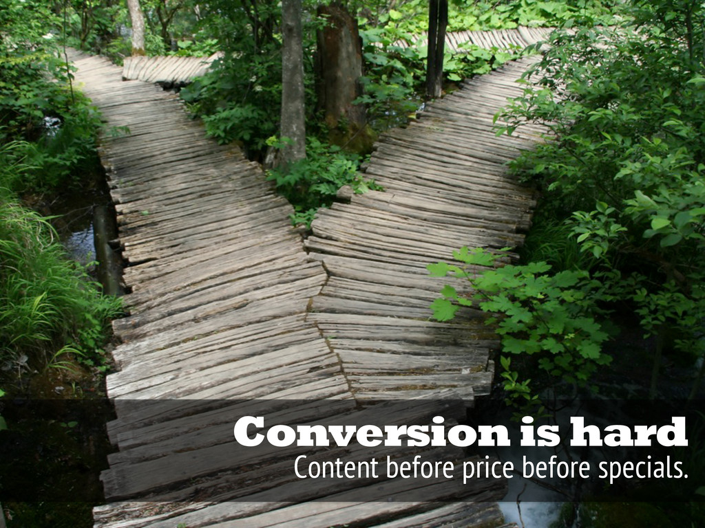 Conversion is hard Content before price before ...