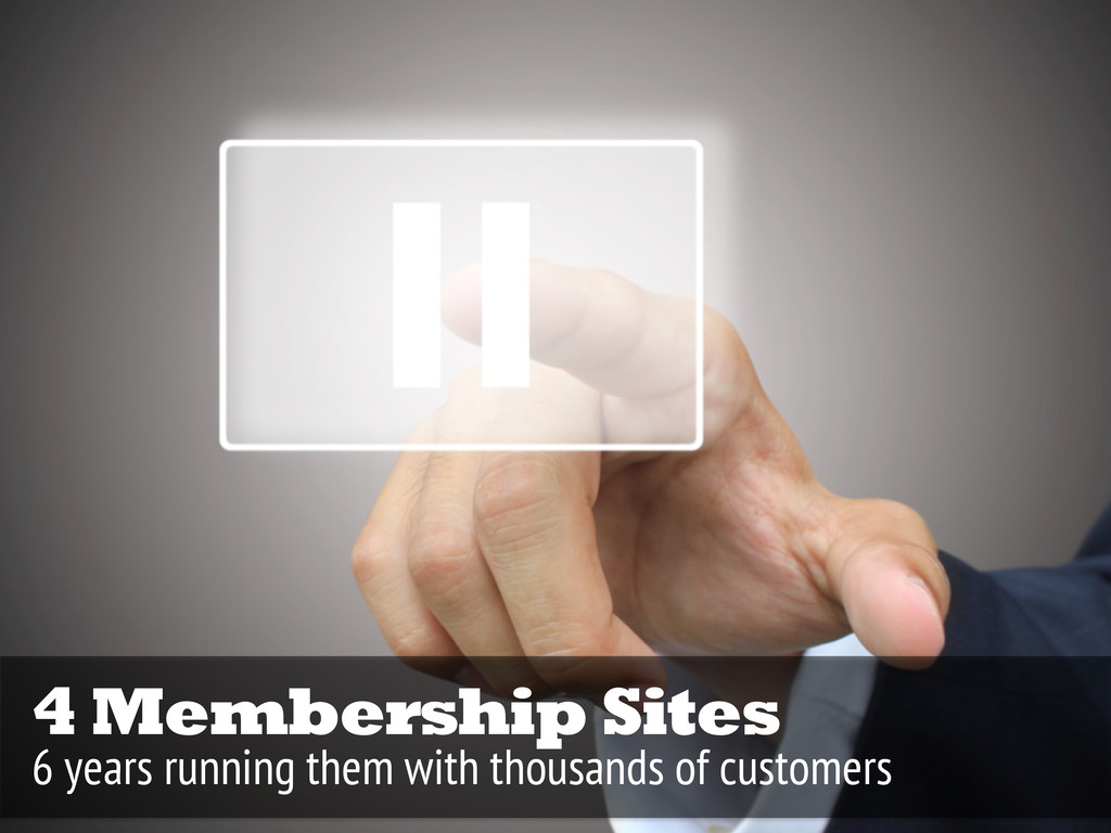 4 Membership Sites 6 years running them with th...