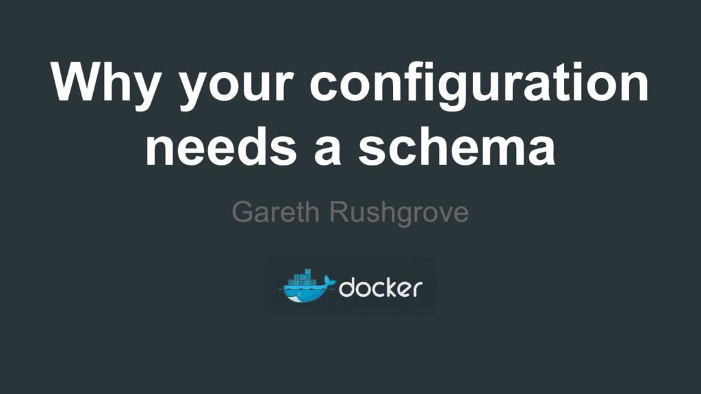 Why your configuration needs a schema Gareth Ru...