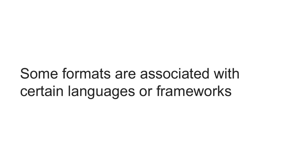Some formats are associated with certain langua...