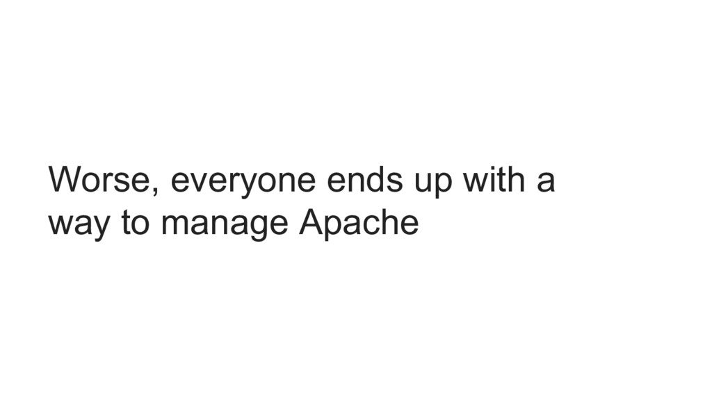 Worse, everyone ends up with a way to manage Ap...