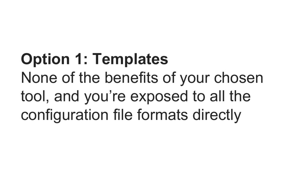 Option 1: Templates None of the benefits of you...
