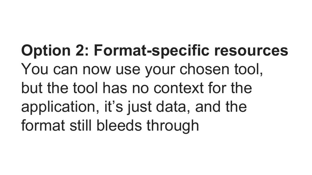 Option 2: Format-specific resources You can now...