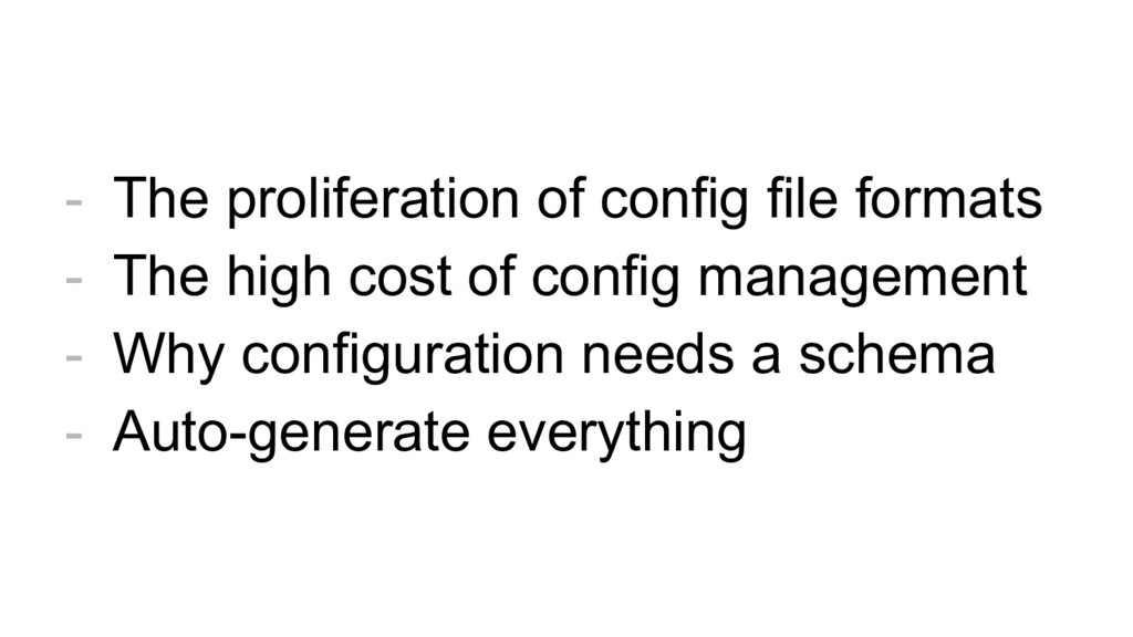 - The proliferation of config file formats - Th...