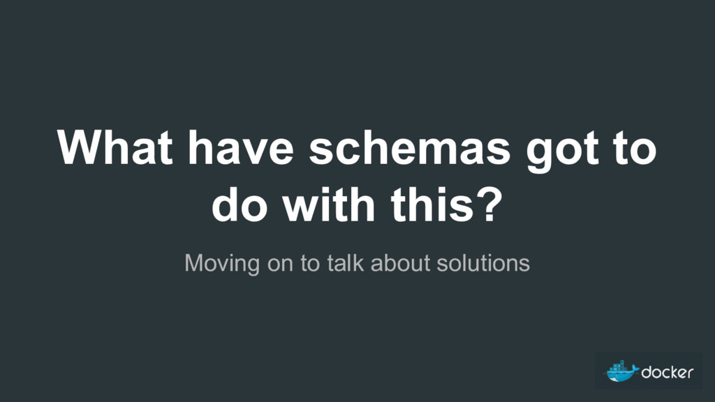 What have schemas got to do with this? Moving o...