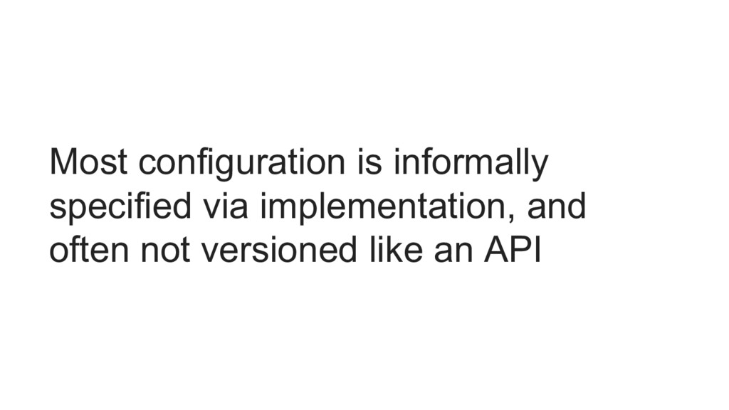 Most configuration is informally specified via ...