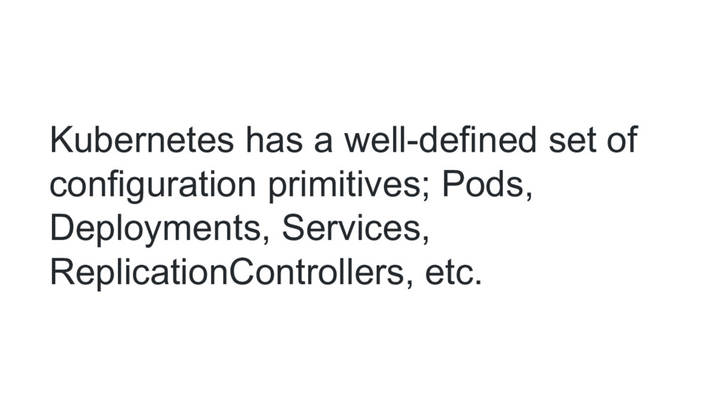 Kubernetes has a well-defined set of configurat...