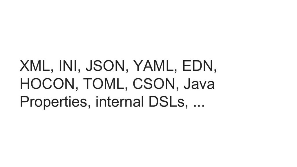 XML, INI, JSON, YAML, EDN, HOCON, TOML, CSON, J...