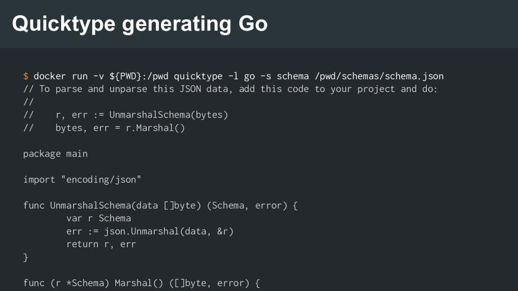 Quicktype generating Go $ docker run -v ${PWD}:...