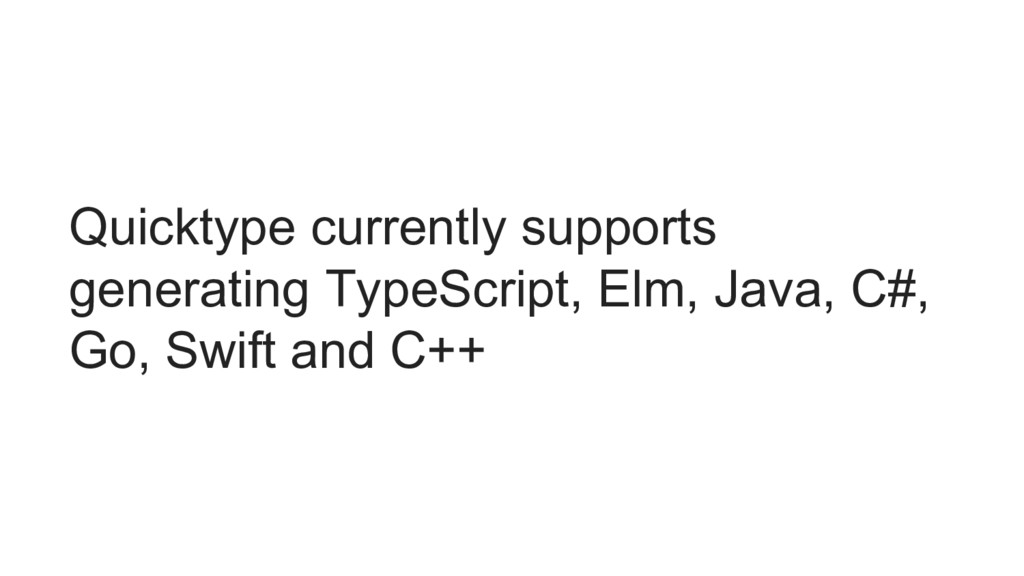 Quicktype currently supports generating TypeScr...
