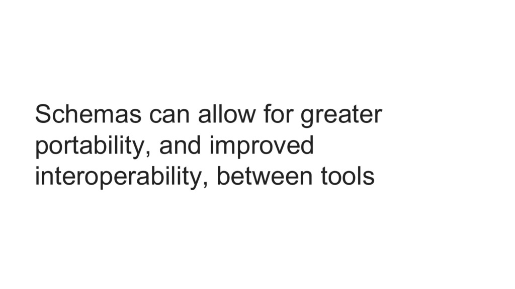 Schemas can allow for greater portability, and ...