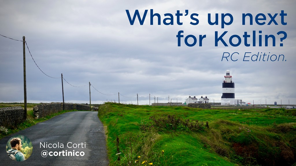 What's up next for Kotlin? Nicola Corti @cortin...