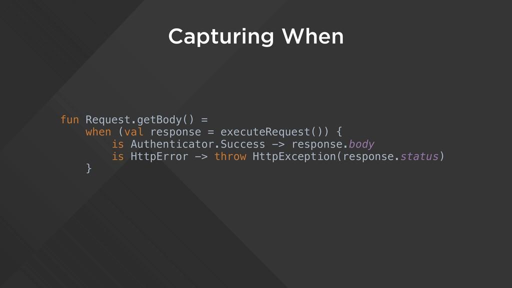 Capturing When fun Request.getBody() = when (va...