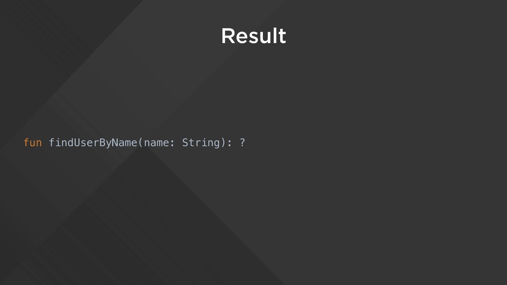Result fun findUserByName(name: String): ?
