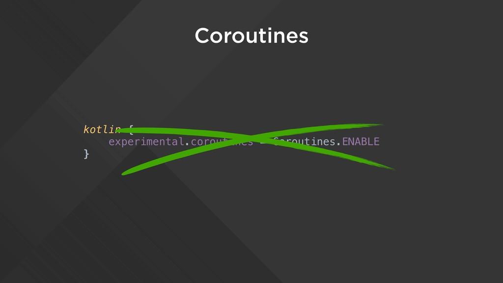 Coroutines kotlin { experimental.coroutines = C...
