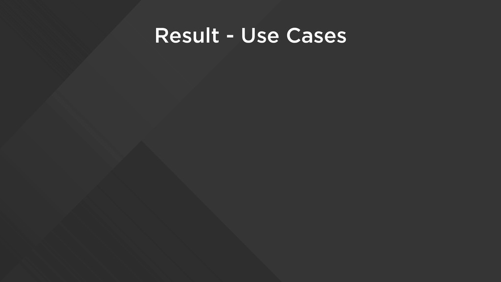Result - Use Cases