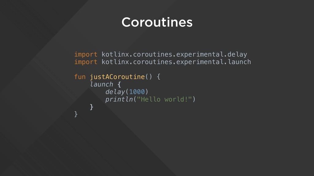 Coroutines import kotlinx.coroutines.experiment...