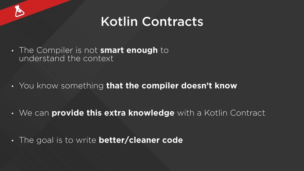 Kotlin Contracts • The Compiler is not smart en...