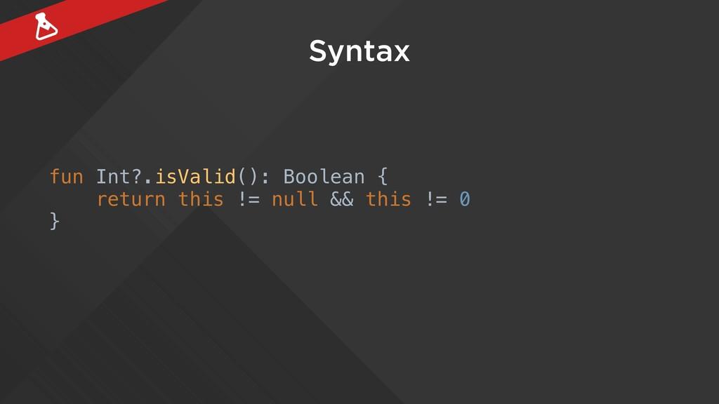 Syntax fun Int?.isValid(): Boolean { return thi...