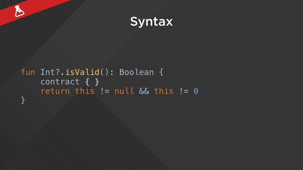 Syntax fun Int?.isValid(): Boolean { contract {...