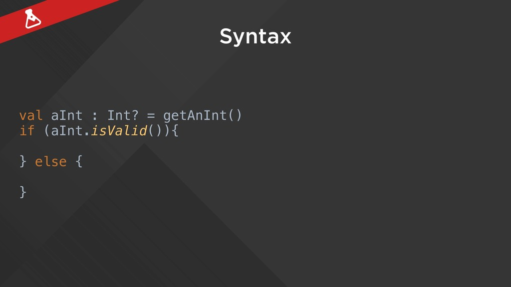 Syntax val aInt : Int? = getAnInt() if (aInt.is...