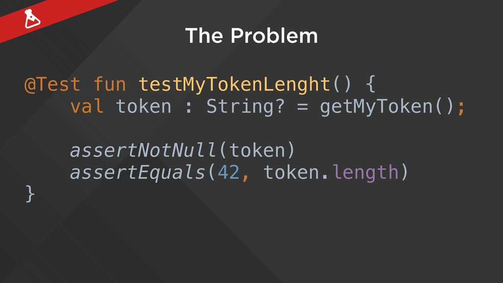 The Problem @Test fun testMyTokenLenght() { val...
