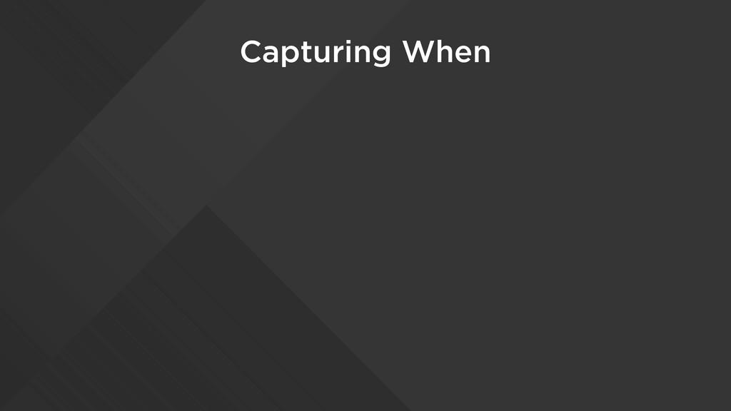 Capturing When