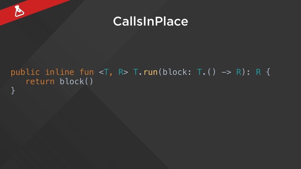 CallsInPlace public inline fun <T, R> T.run(blo...