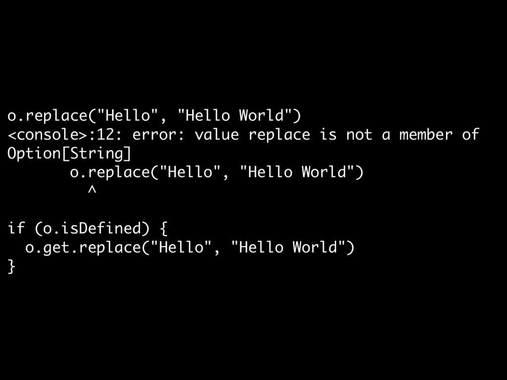 """o.replace(""""Hello"""", """"Hello World"""")  <console>:12..."""