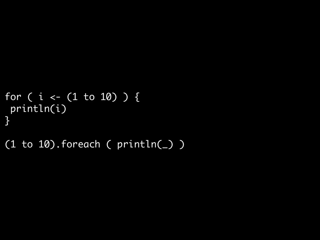 for ( i <- (1 to 10) ) {  println(i)  }  (1 to ...