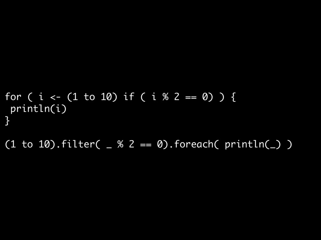 for ( i <- (1 to 10) if ( i % 2 == 0) ) {  prin...